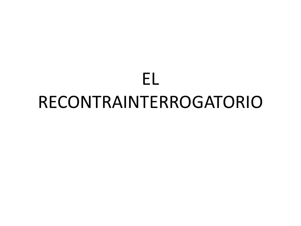 EL RECONTRAINTERROGATORIO