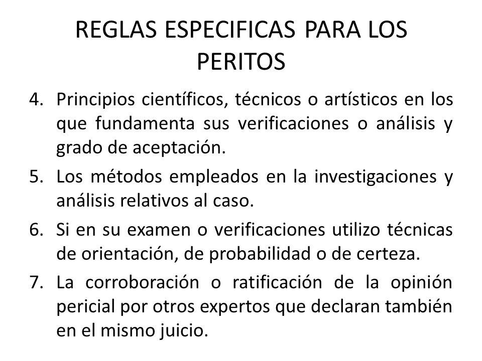 REGLAS ESPECIFICAS PARA LOS PERITOS 4.Principios científicos, técnicos o artísticos en los que fundamenta sus verificaciones o análisis y grado de ace