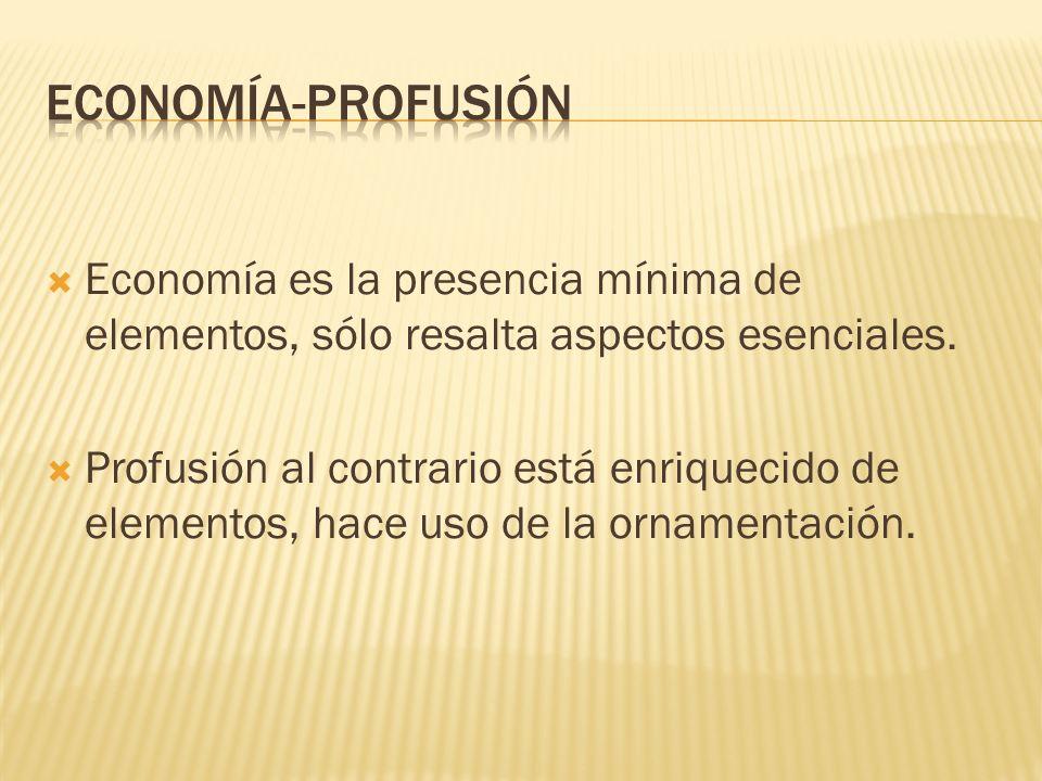 Economía es la presencia mínima de elementos, sólo resalta aspectos esenciales. Profusión al contrario está enriquecido de elementos, hace uso de la o