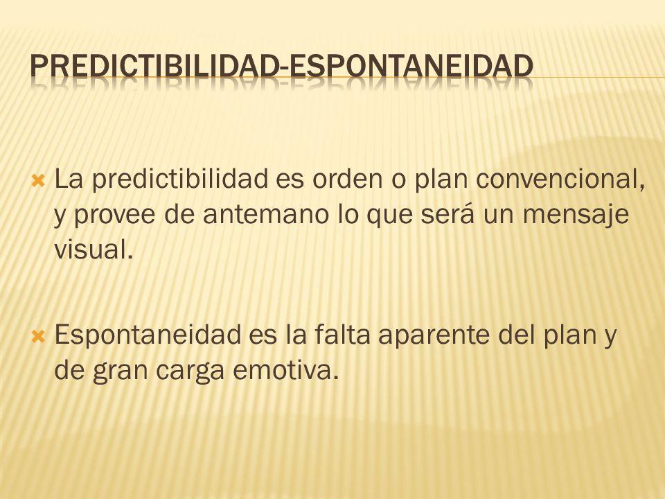 La predictibilidad es orden o plan convencional, y provee de antemano lo que será un mensaje visual. Espontaneidad es la falta aparente del plan y de