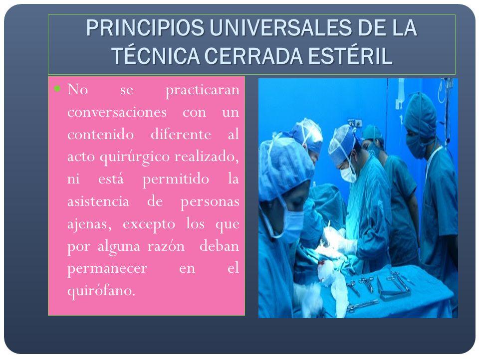 No se practicaran conversaciones con un contenido diferente al acto quirúrgico realizado, ni está permitido la asistencia de personas ajenas, excepto