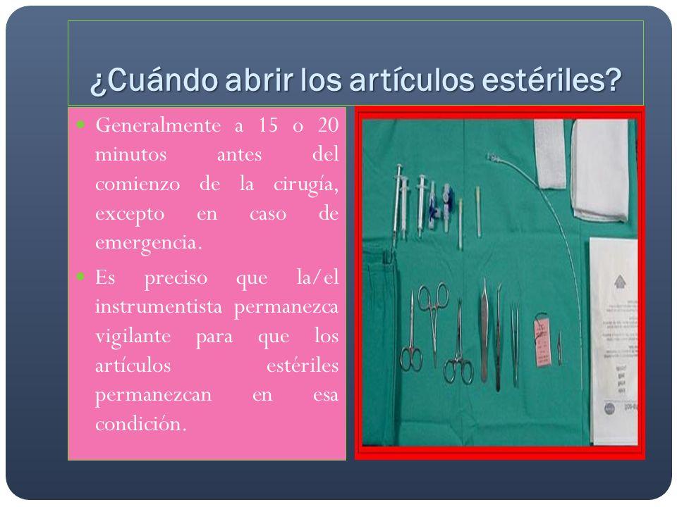 ¿Cuándo abrir los artículos estériles? Generalmente a 15 o 20 minutos antes del comienzo de la cirugía, excepto en caso de emergencia. Es preciso que