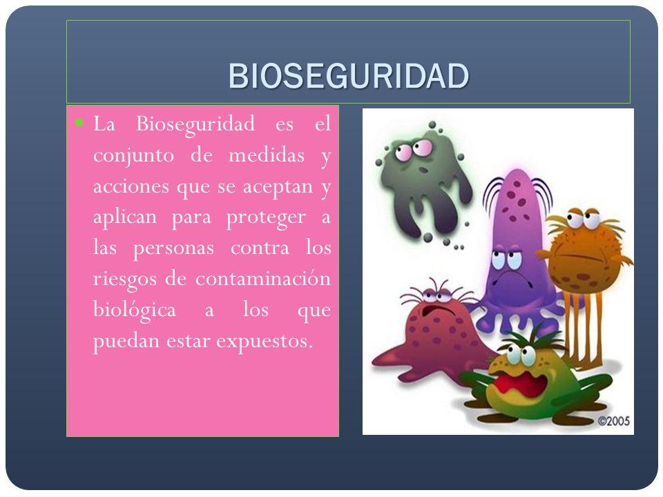 BIOSEGURIDAD La Bioseguridad es el conjunto de medidas y acciones que se aceptan y aplican para proteger a las personas contra los riesgos de contamin