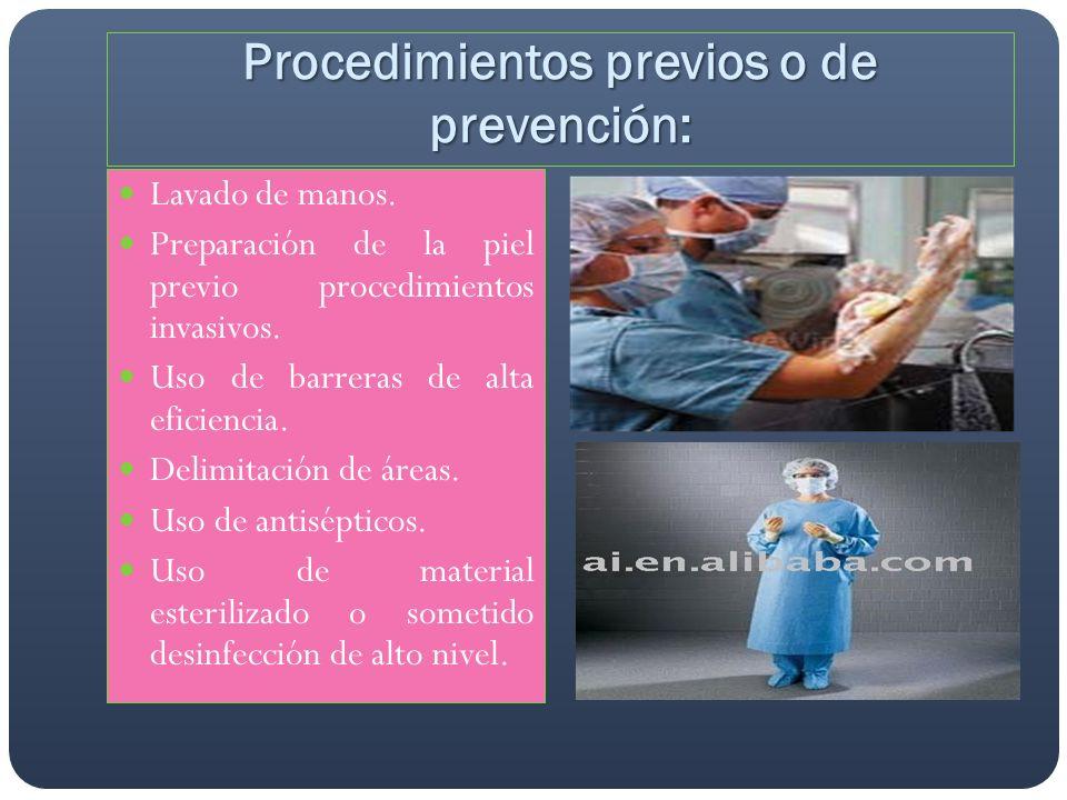 Procedimientos previos o de prevención: Lavado de manos. Preparación de la piel previo procedimientos invasivos. Uso de barreras de alta eficiencia. D