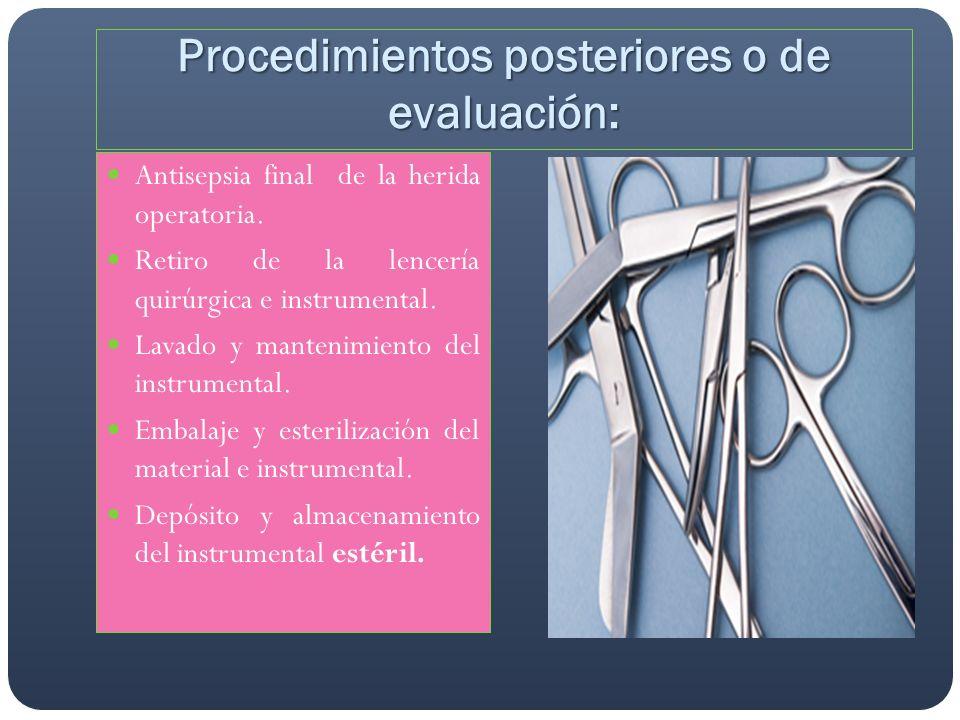 Procedimientos posteriores o de evaluación: Antisepsia final de la herida operatoria. Retiro de la lencería quirúrgica e instrumental. Lavado y manten