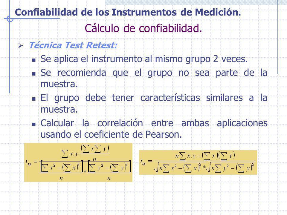 Confiabilidad de los Instrumentos de Medición. Cálculo de confiabilidad. Técnica Test Retest: Se aplica el instrumento al mismo grupo 2 veces. Se reco
