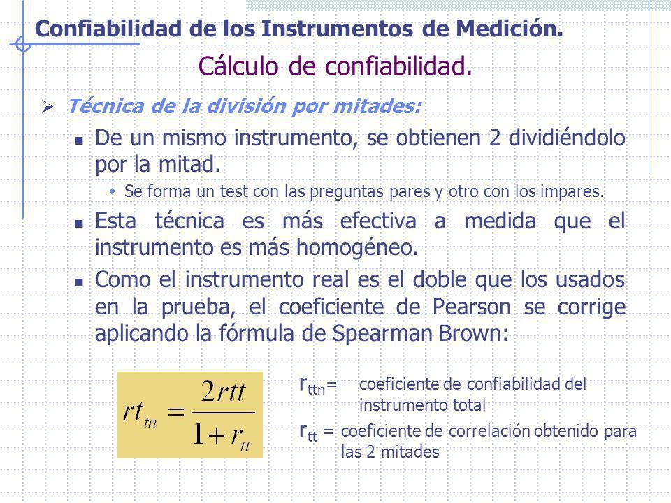 Confiabilidad de los Instrumentos de Medición. Cálculo de confiabilidad. Técnica de la división por mitades: De un mismo instrumento, se obtienen 2 di