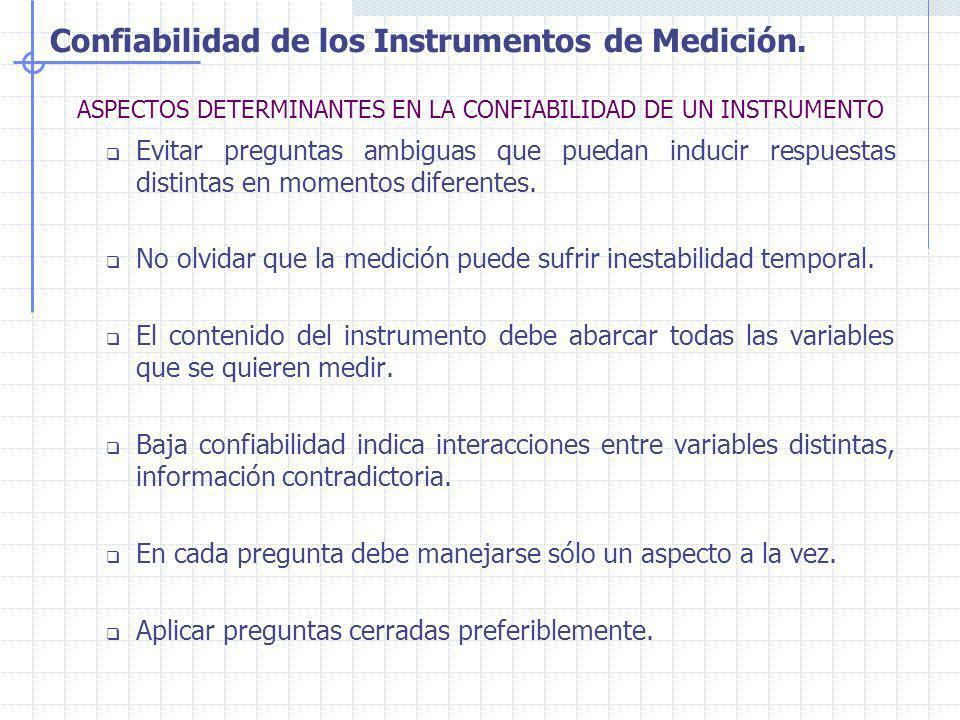 Confiabilidad de los Instrumentos de Medición. ASPECTOS DETERMINANTES EN LA CONFIABILIDAD DE UN INSTRUMENTO Evitar preguntas ambiguas que puedan induc