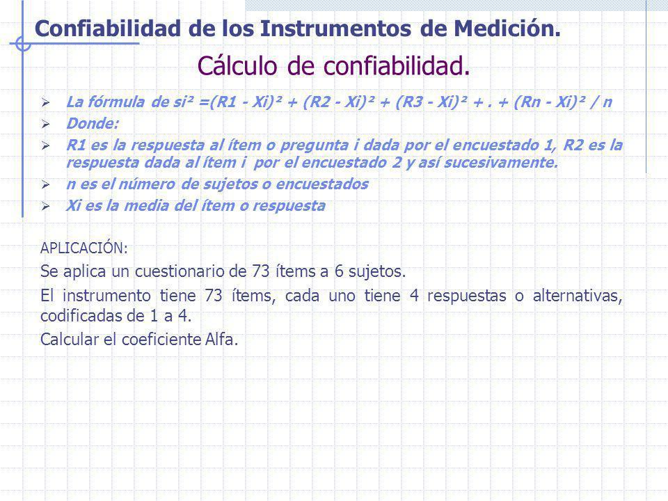 Confiabilidad de los Instrumentos de Medición. Cálculo de confiabilidad. La fórmula de si² =(R1 - Xi)² + (R2 - Xi)² + (R3 - Xi)² +. + (Rn - Xi)² / n D
