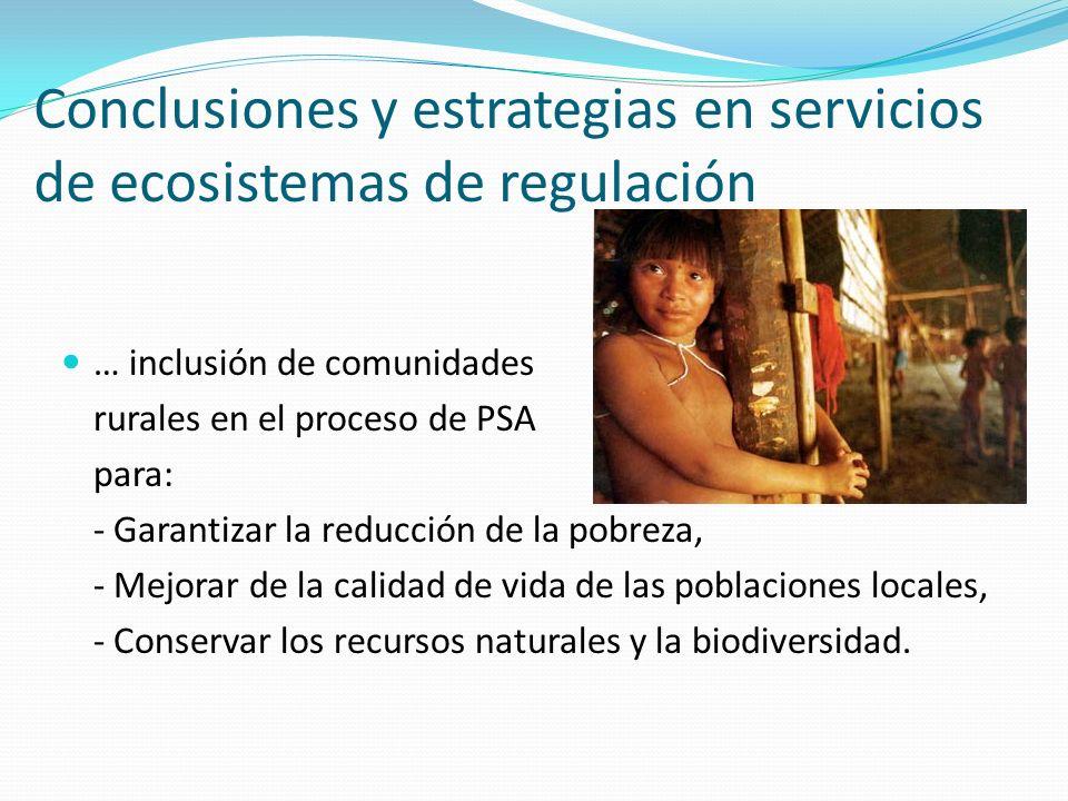 Conclusiones y estrategias en servicios de ecosistemas de regulación … inclusión de comunidades rurales en el proceso de PSA para: - Garantizar la red