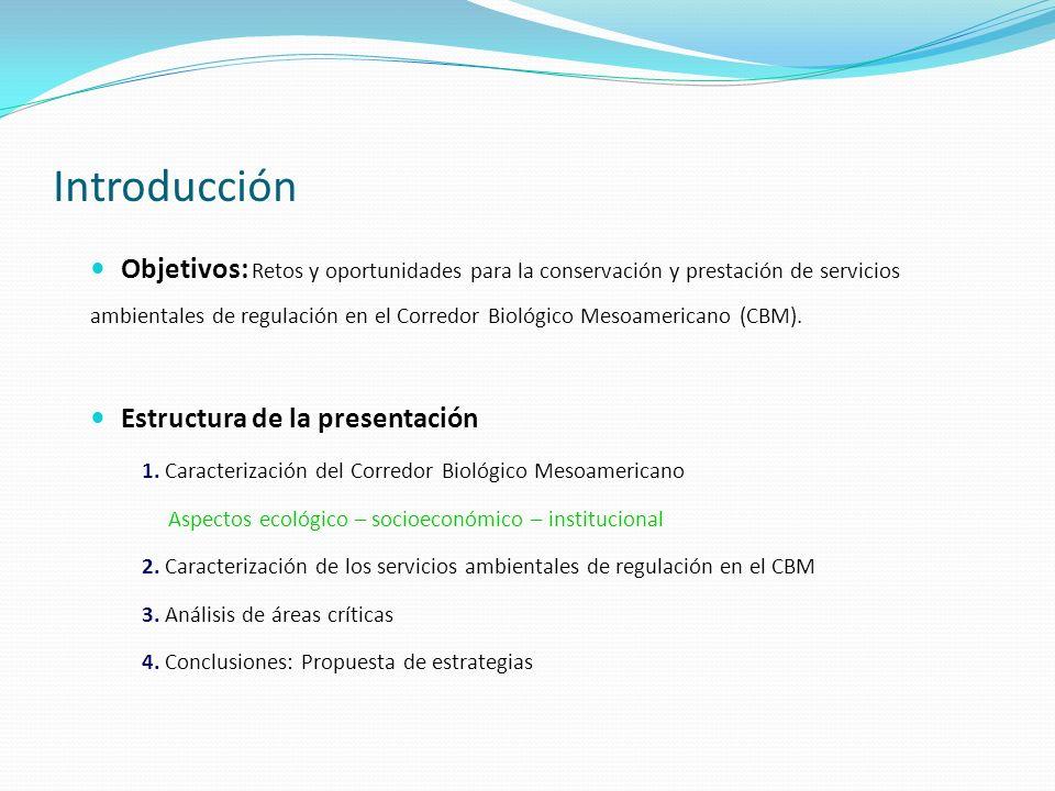 Introducción Objetivos: Retos y oportunidades para la conservación y prestación de servicios ambientales de regulación en el Corredor Biológico Mesoam