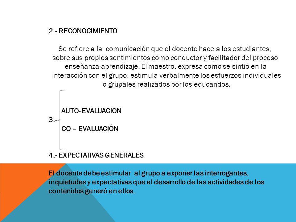 2.- RECONOCIMIENTO Se refiere a la comunicación que el docente hace a los estudiantes, sobre sus propios sentimientos como conductor y facilitador del