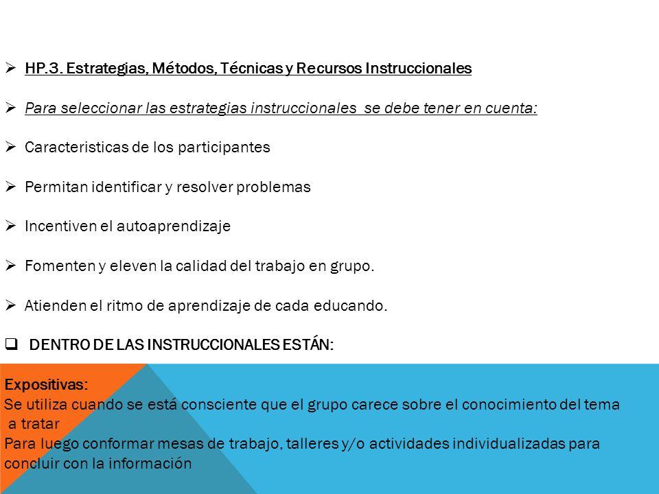 HP.3. Estrategias, Métodos, Técnicas y Recursos Instruccionales Para seleccionar las estrategias instruccionales se debe tener en cuenta: Caracteristi