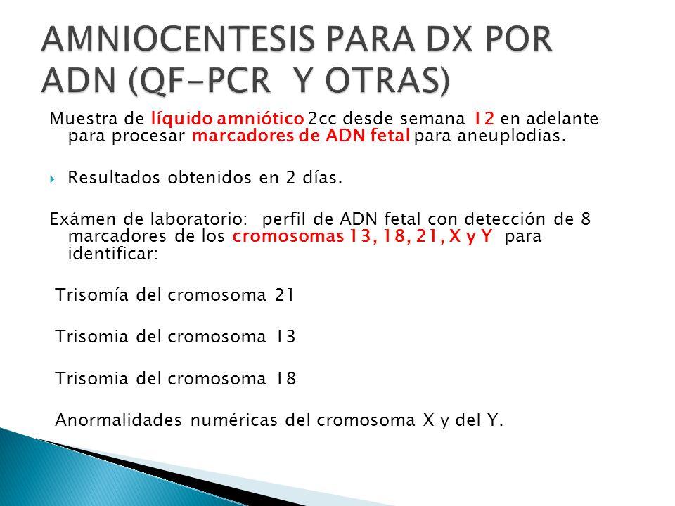 Muestra de líquido amniótico 2cc desde semana 12 en adelante para procesar marcadores de ADN fetal para aneuplodias. Resultados obtenidos en 2 días. E