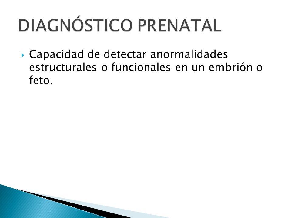 Capacidad de detectar anormalidades estructurales o funcionales en un embrión o feto.