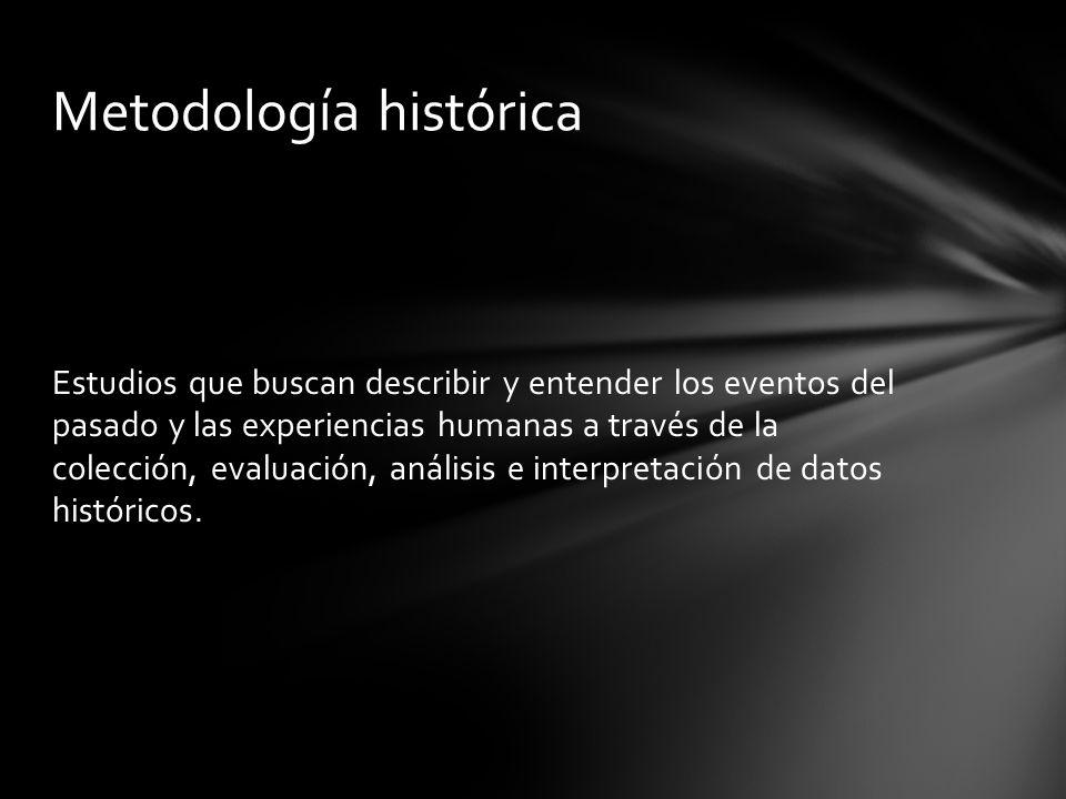 Estudios que buscan describir y entender los eventos del pasado y las experiencias humanas a través de la colección, evaluación, análisis e interpreta