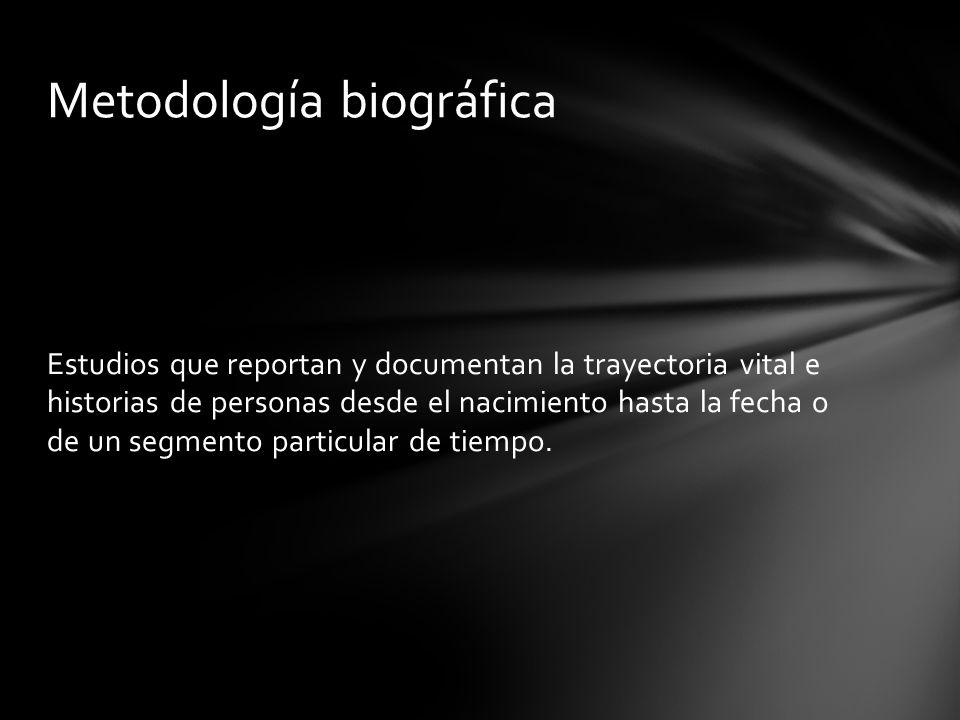 Estudios que reportan y documentan la trayectoria vital e historias de personas desde el nacimiento hasta la fecha o de un segmento particular de tiem
