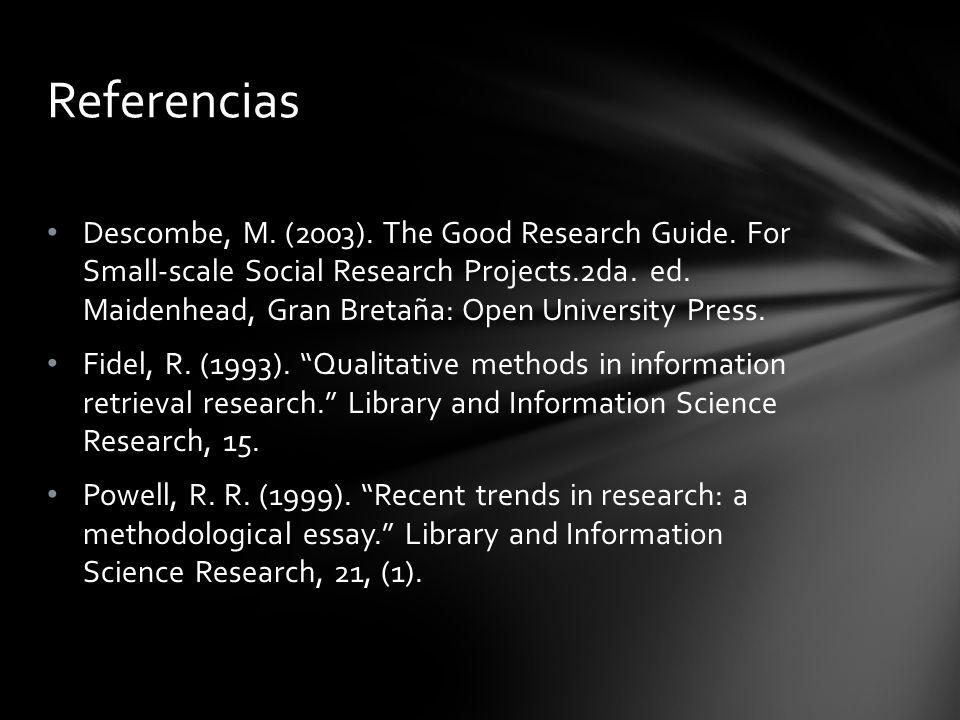 Descombe, M. (2003). The Good Research Guide. For Small-scale Social Research Projects.2da. ed. Maidenhead, Gran Bretaña: Open University Press. Fidel