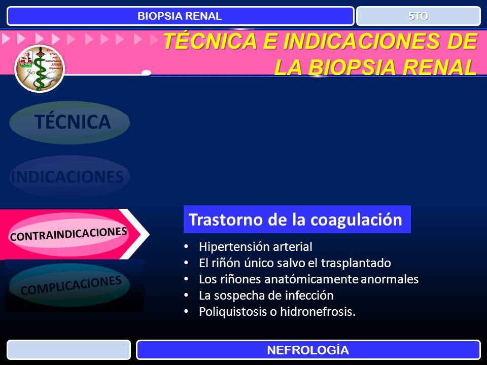 TÉCNICA E INDICACIONES DE LA BIOPSIA RENAL BIOPSIA RENAL NEFROLOGÍA 5TO TÉCNICA INDICACIONES CONTRAINDICACIONES COMPLICACIONES Hipertensión arterial E