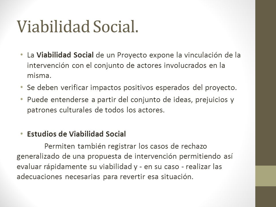 Viabilidad Social. La Viabilidad Social de un Proyecto expone la vinculación de la intervención con el conjunto de actores involucrados en la misma. S