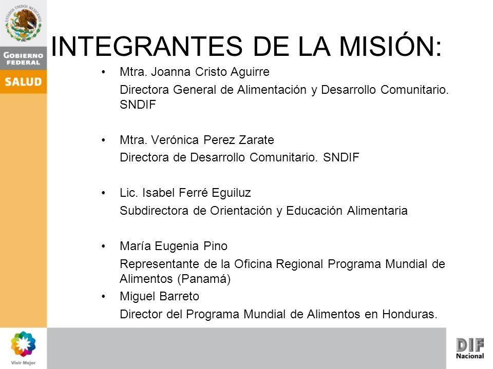 INTEGRANTES DE LA MISIÓN: Mtra. Joanna Cristo Aguirre Directora General de Alimentación y Desarrollo Comunitario. SNDIF Mtra. Verónica Perez Zarate Di