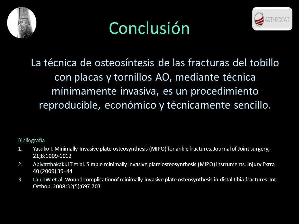 Conclusión La técnica de osteosíntesis de las fracturas del tobillo con placas y tornillos AO, mediante técnica mínimamente invasiva, es un procedimie
