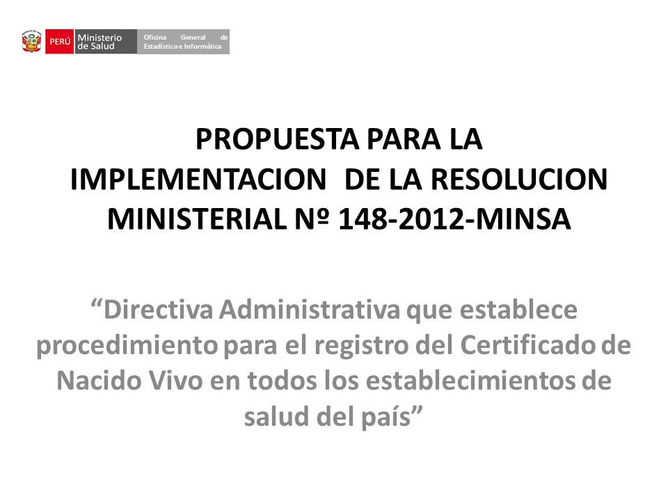 PROPUESTA PARA LA IMPLEMENTACION DE LA RESOLUCION MINISTERIAL Nº 148-2012-MINSA Directiva Administrativa que establece procedimiento para el registro