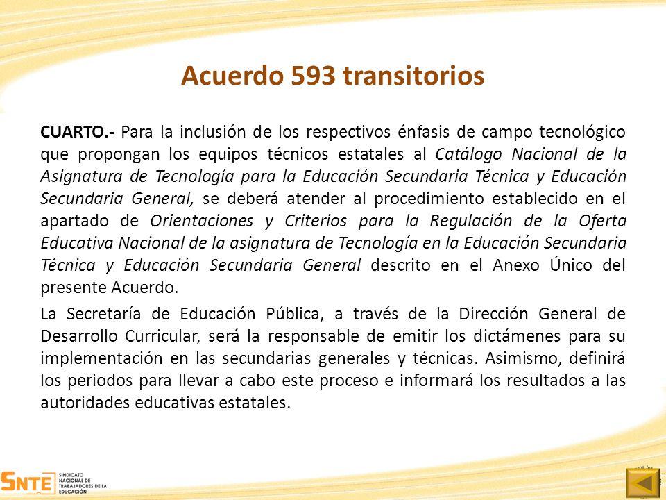 Acuerdo 593 transitorios CUARTO.- Para la inclusión de los respectivos énfasis de campo tecnológico que propongan los equipos técnicos estatales al Ca