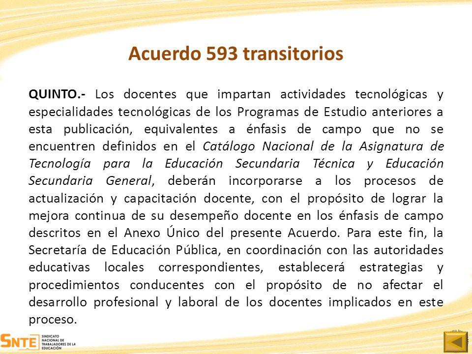Acuerdo 593 transitorios QUINTO.- Los docentes que impartan actividades tecnológicas y especialidades tecnológicas de los Programas de Estudio anterio