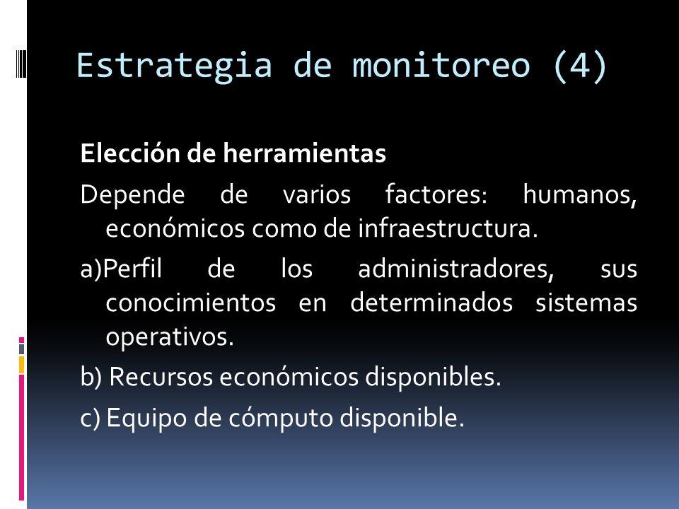 Estrategia de monitoreo (4) Elección de herramientas Depende de varios factores: humanos, económicos como de infraestructura.