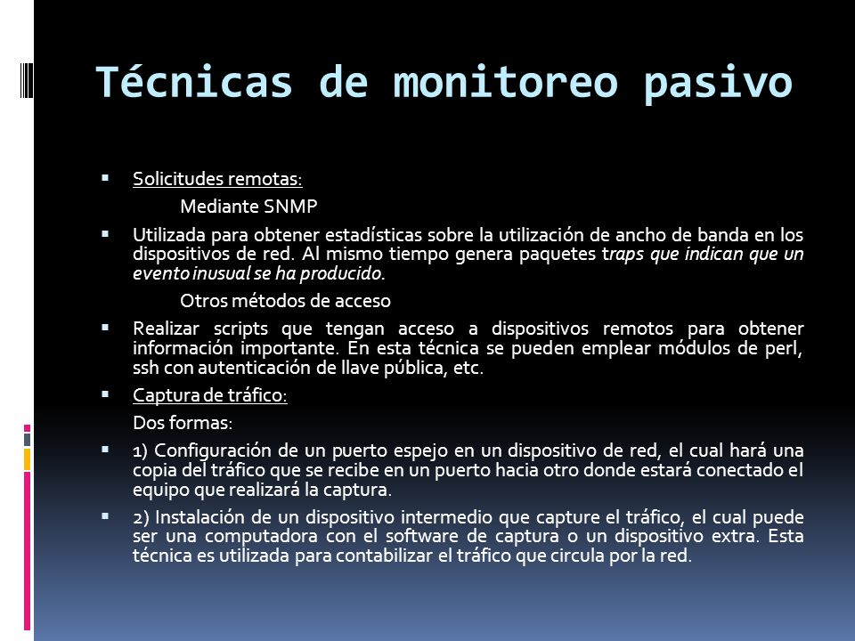 Técnicas de monitoreo pasivo (2) Análisis de tráfico: Usado para identificar el tipo de aplicaciones que son mas utilizadas.