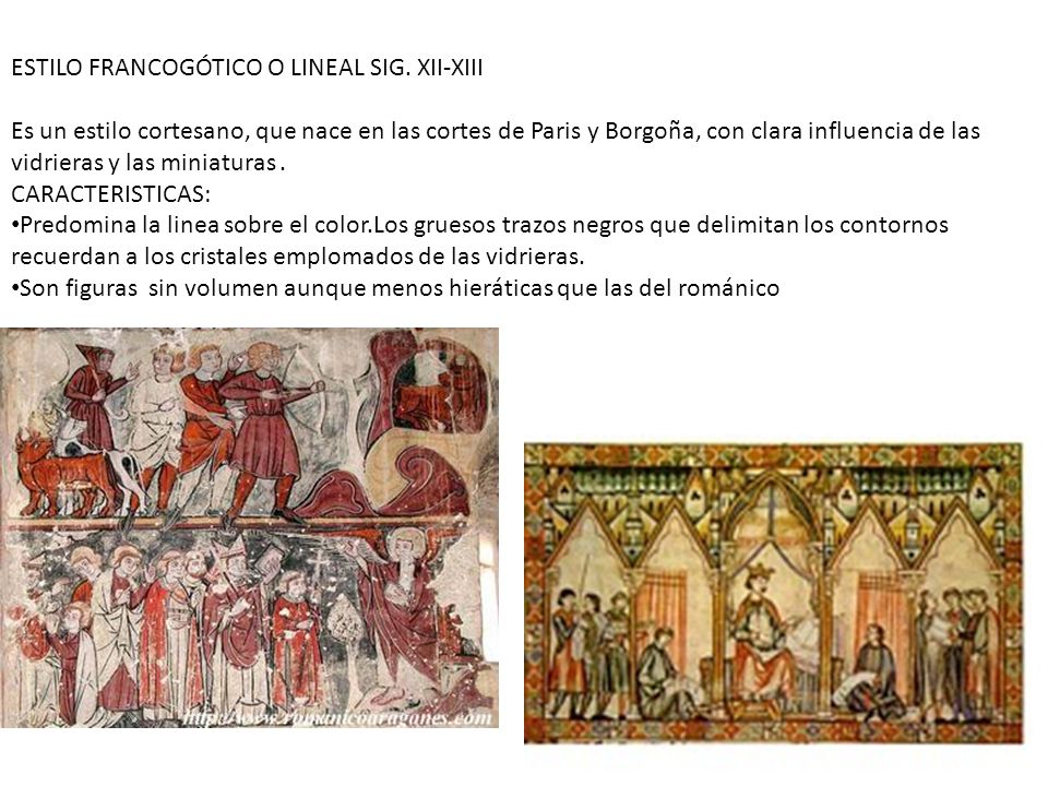 ESTILO FRANCOGÓTICO O LINEAL SIG. XII-XIII Es un estilo cortesano, que nace en las cortes de Paris y Borgoña, con clara influencia de las vidrieras y