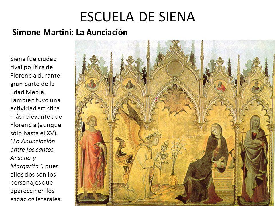 ESCUELA DE SIENA Simone Martini: La Aunciación Siena fue ciudad rival política de Florencia durante gran parte de la Edad Media. También tuvo una acti