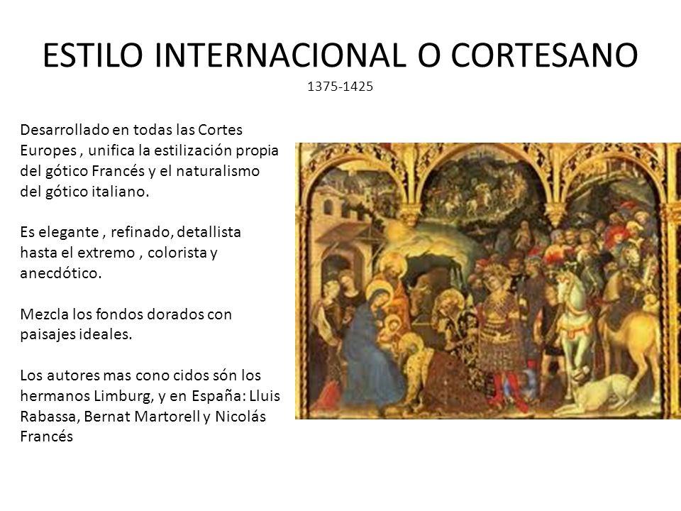 ESTILO INTERNACIONAL O CORTESANO 1375-1425 Desarrollado en todas las Cortes Europes, unifica la estilización propia del gótico Francés y el naturalism