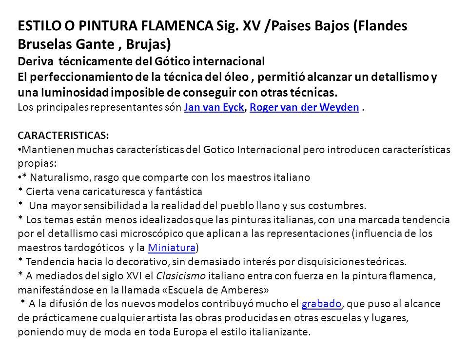 ESTILO O PINTURA FLAMENCA Sig. XV /Paises Bajos (Flandes Bruselas Gante, Brujas) Deriva técnicamente del Gótico internacional El perfeccionamiento de