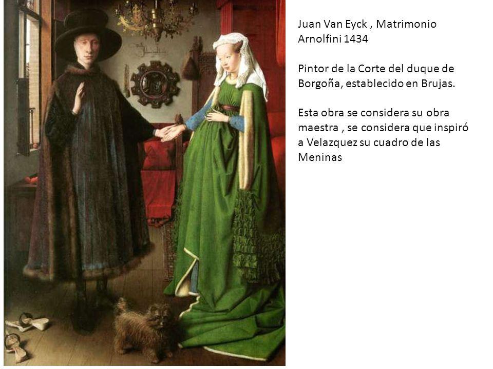 Juan Van Eyck, Matrimonio Arnolfini 1434 Pintor de la Corte del duque de Borgoña, establecido en Brujas. Esta obra se considera su obra maestra, se co