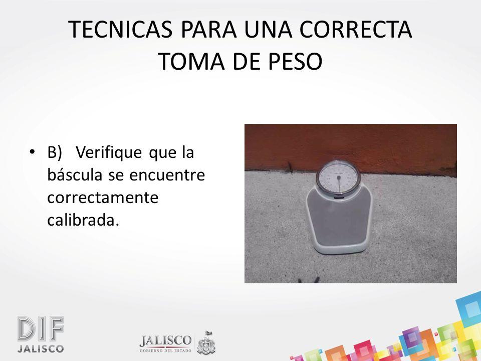 TECNICAS PARA UNA CORRECTA TOMA DE PESO B) Verifique que la báscula se encuentre correctamente calibrada.