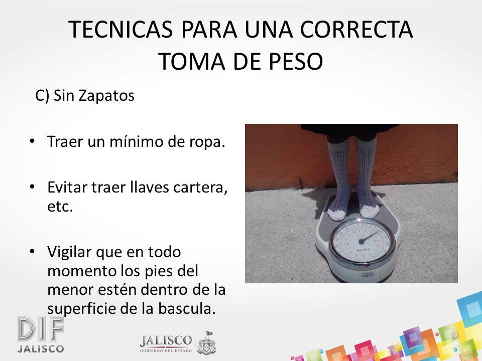 TECNICAS PARA UNA CORRECTA TOMA DE PESO C) Sin Zapatos Traer un mínimo de ropa.
