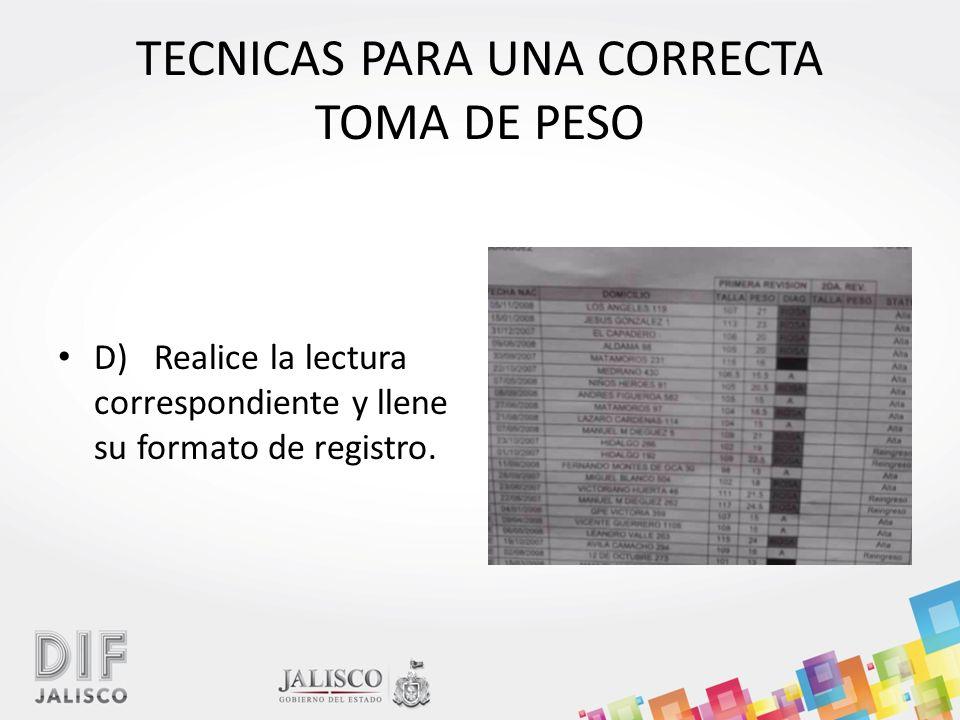 TECNICAS PARA UNA CORRECTA TOMA DE PESO D) Realice la lectura correspondiente y llene su formato de registro.