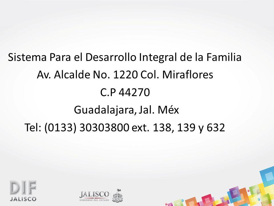 Sistema Para el Desarrollo Integral de la Familia Av. Alcalde No. 1220 Col. Miraflores C.P 44270 Guadalajara, Jal. Méx Tel: (0133) 30303800 ext. 138,