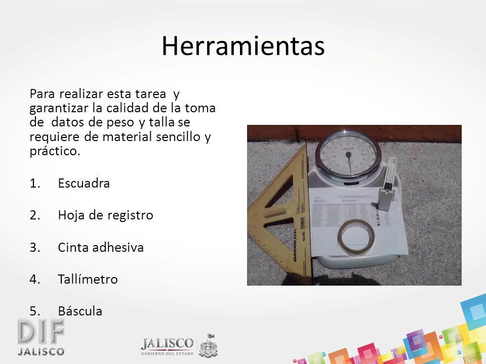 Herramientas Para realizar esta tarea y garantizar la calidad de la toma de datos de peso y talla se requiere de material sencillo y práctico. 1.Escua