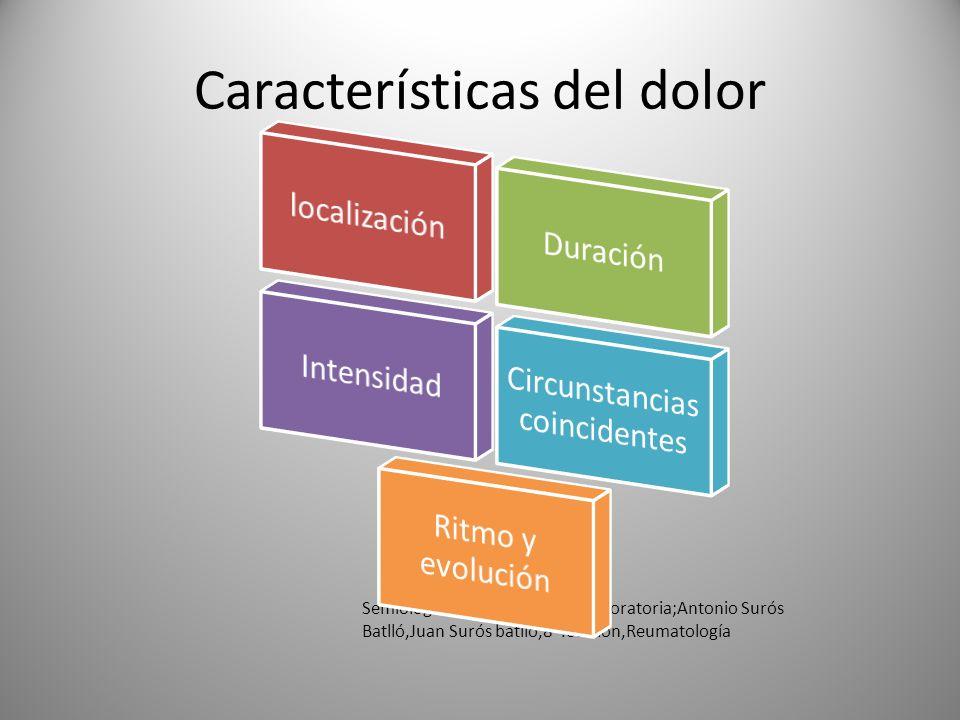 Características del dolor Semiología médica y técnica exploratoria;Antonio Surós Batlló,Juan Surós batlló,8ª.edición,Reumatología