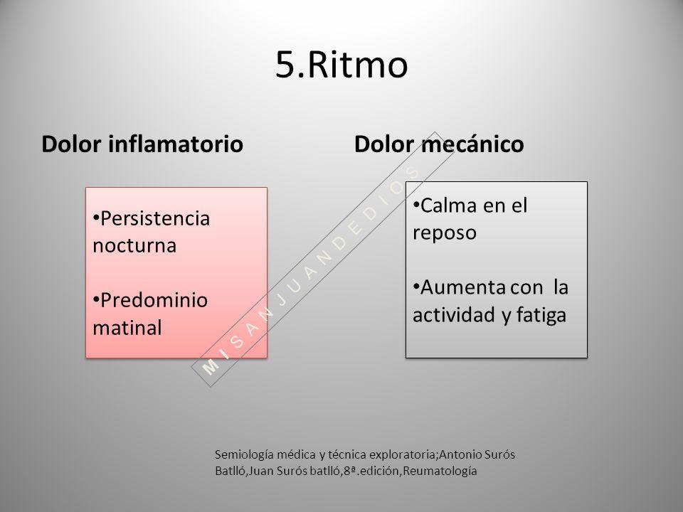 5.Ritmo Dolor inflamatorioDolor mecánico Persistencia nocturna Predominio matinal Persistencia nocturna Predominio matinal Calma en el reposo Aumenta
