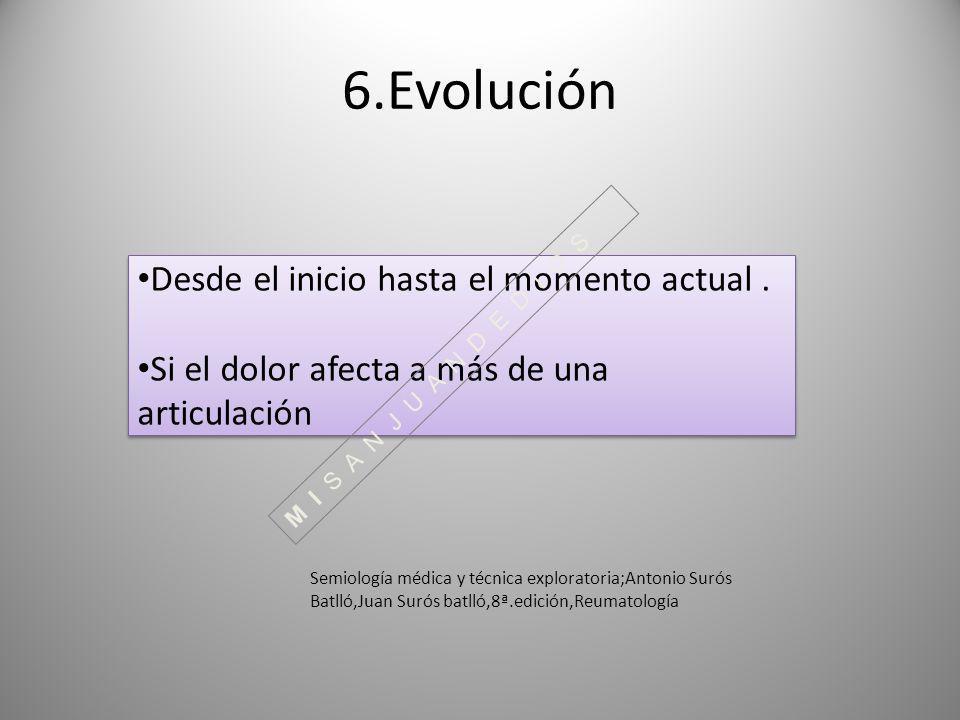 6.Evolución Desde el inicio hasta el momento actual. Si el dolor afecta a más de una articulación Desde el inicio hasta el momento actual. Si el dolor