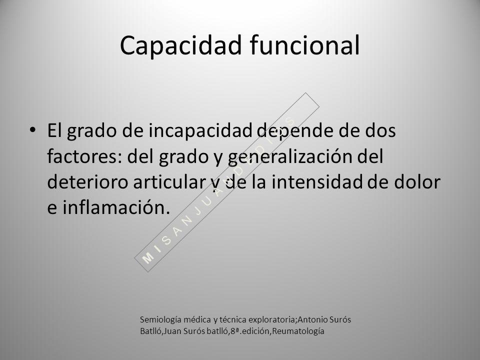 Capacidad funcional El grado de incapacidad depende de dos factores: del grado y generalización del deterioro articular y de la intensidad de dolor e