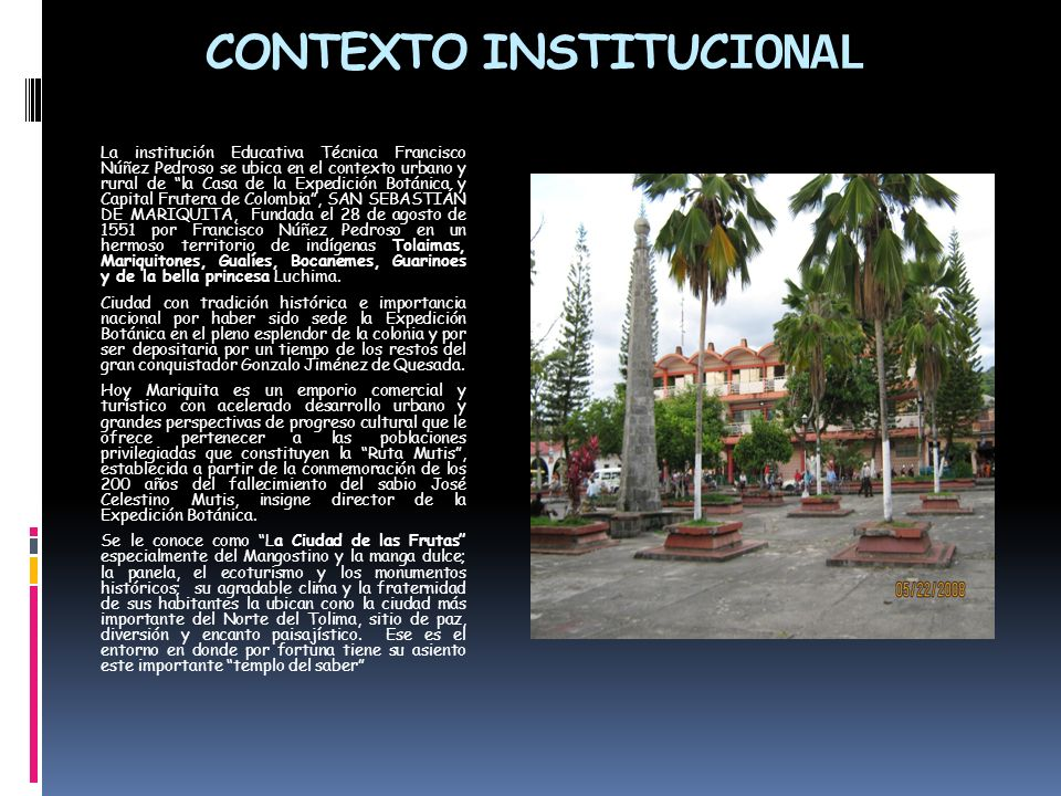 CONTEXTO INSTITUC IONAL La institución Educativa Técnica Francisco Núñez Pedroso se ubica en el contexto urbano y rural de la Casa de la Expedición Bo