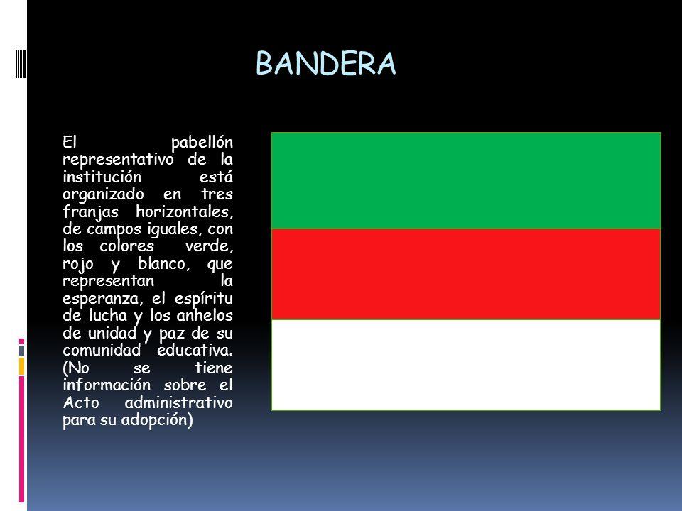 BANDERA El pabellón representativo de la institución está organizado en tres franjas horizontales, de campos iguales, con los colores verde, rojo y bl