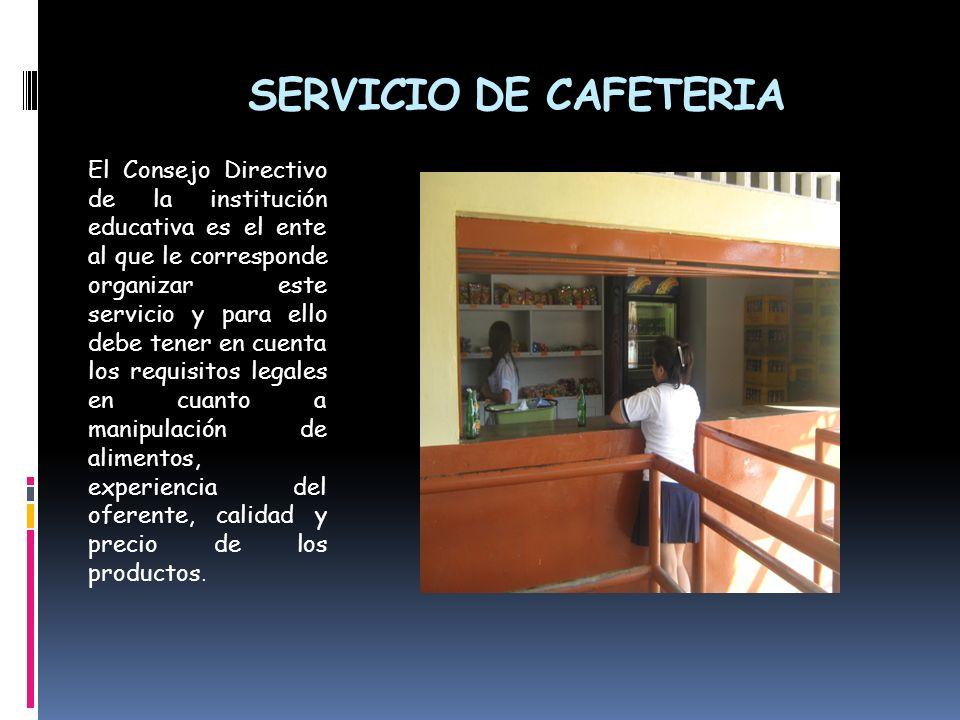 SERVICIO DE CAFETERIA El Consejo Directivo de la institución educativa es el ente al que le corresponde organizar este servicio y para ello debe tener