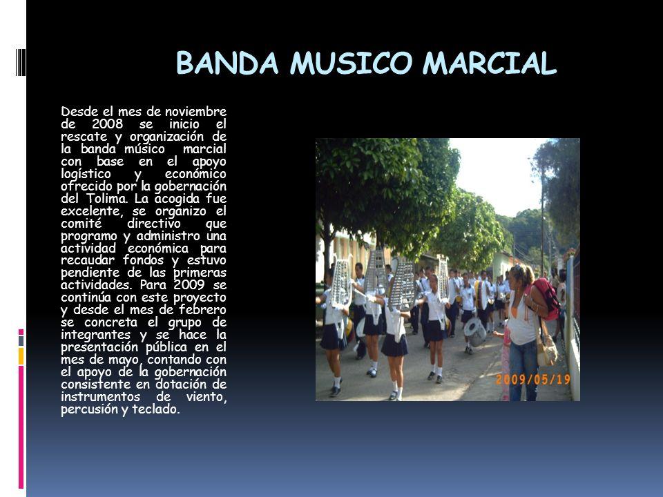 BANDA MUSICO MARCIAL Desde el mes de noviembre de 2008 se inicio el rescate y organización de la banda músico marcial con base en el apoyo logístico y