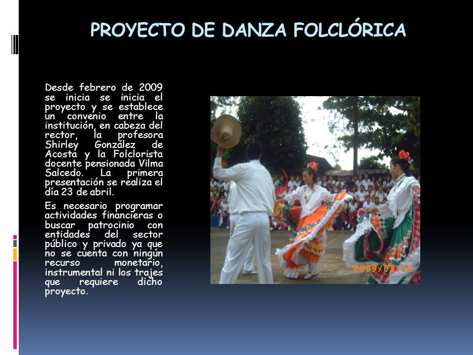 PROYECTO DE DANZA FOLCLÓRICA Desde febrero de 2009 se inicia se inicia el proyecto y se establece un convenio entre la institución, en cabeza del rect